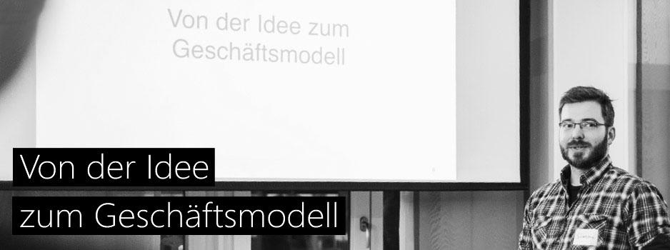 Von der Idee zum Geschäftsmodell